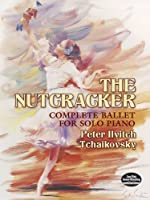 Tchaikovsky: The Nutcracker: Complete Ballet For Solo Piano