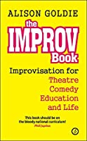 The?mprov?ook: Improvisation for Theatre, Comedy, Education and Life by Alison Goldie(2015-11-03)