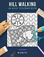 HILL WALKING: AN ADULT COLORING BOOK: A Hill Walking Coloring Book For Adults