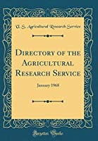 Directory of the Agricultural Research Service: January 1968 (Classic Reprint)