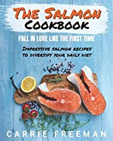 The Salmon Cookbook-Fall in love like the first time.: Impressive salmon recipes to diversify your daily diet.