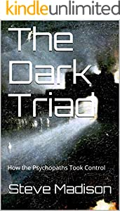 The Dark Triad: How the Psychopaths Took Control (English Edition)