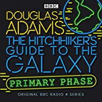 The Hitchhiker's Guide To The Galaxy: The Primary Phase (Hitchhiker's Guide (radio plays))
