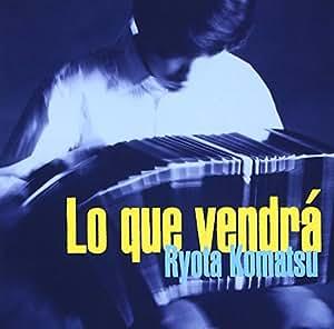 「来たるべきもの」~Lo Que Vendra