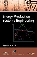 Energy Production Systems Engineering (IEEE Press Series on Power Engineering)