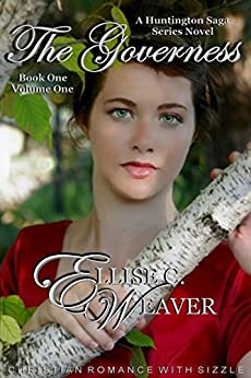 The Governess Volume One: Book One: Christian Romance with Sizzle (A Huntington Saga Series) by [Weaver, Ellise C.]