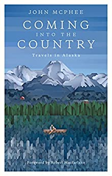 Coming into the Country: Travels in Alaska by [McPhee, John]