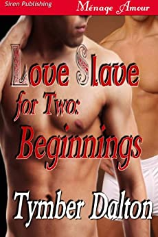 Love Slave For Two: Beginnings (Siren Publishing Menage Amour Manlove) by [Dalton, Tymber]