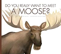Do You Really Want to Meet a Moose? (Do You Really Want to Meet...)