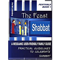 Shabbat: A Messianic User-Friendly Family Guide (Festivals Series Book 1) (English Edition)