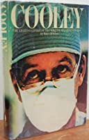 Cooley: The Career of a Great Heart Surgeon.