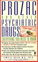 Prozac and Other Psychiatric Drugs: Everything You Need to Know: Overcoming the Dangers of Prozac, Zoloft, Paxil, and Other Antidepressants with Safe, Effective Alternatives