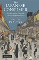 The Japanese Consumer: An Alternative Economic History of Modern Japan