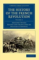 The History of the French Revolution (Cambridge Library Collection - European History)