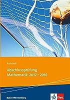 Realschul-Abschlusspruefung Mathematik 2012 - 2016: Die in Baden-Wuerttemberg zentral gestellten Aufgaben mit Loesungen