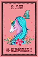 I am 4 & magical: A Happy Birthday 4 Years Old unicorn Journal Notebook for Kids, Birthday unicorn Journal for Girls / 4 Year Old Birthday Gift for Girls!/birthday gift journal 6x9  pages 110