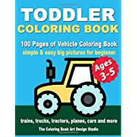 Toddler Coloring Books Ages 3-5: Coloring Books for Toddlers: Simple & Easy Big Pictures Trucks, Trains, Tractors, Planes and Cars Coloring Books for Kids, Vehicle Coloring Book Activity Books for Preschooler Ages 3-5, 2-4, 1-3