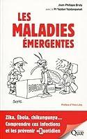 Les Maladies Émergentes: Zika, Ébola, Chikungunya... Comprendre Ces Infection Et Les Prévenir Au Quotidien