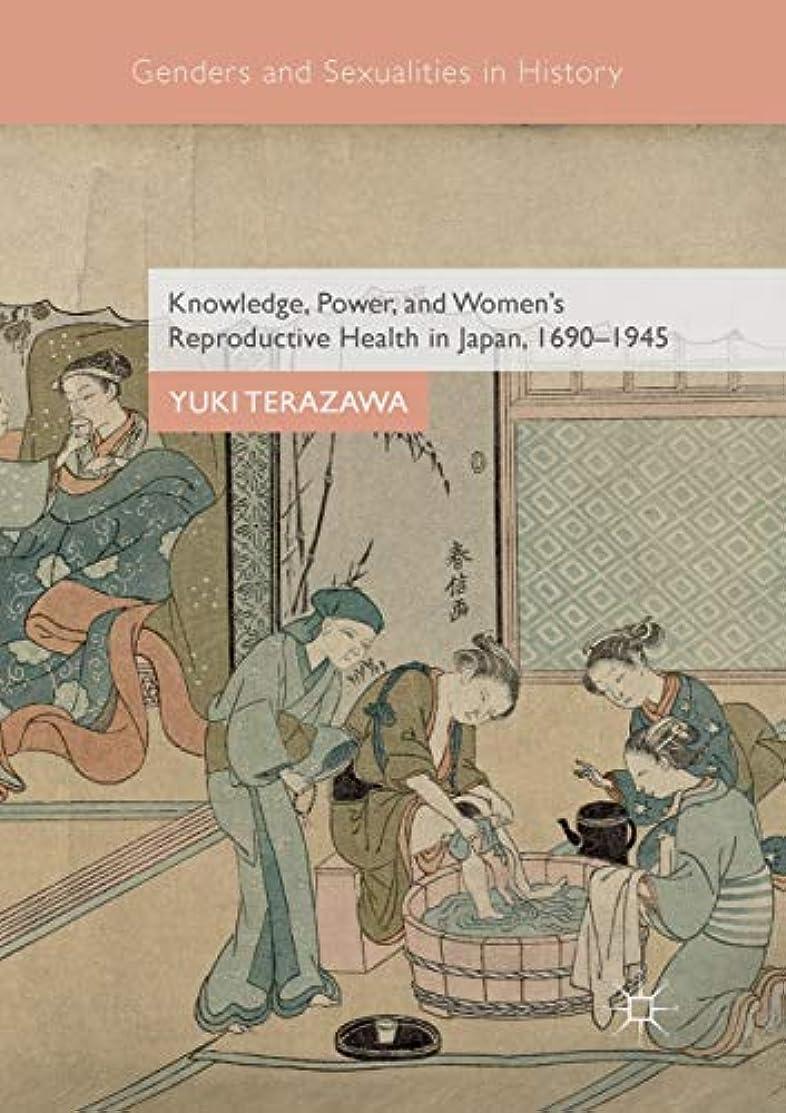 タンカーロンドンたるみKnowledge, Power, and Women's Reproductive Health in Japan, 1690–1945 (Genders and Sexualities in History)