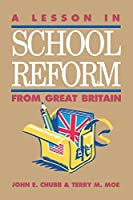 A Lesson in School Reform from Great Britain by John E. Chubb Terry M. Moe(1992-03-01)