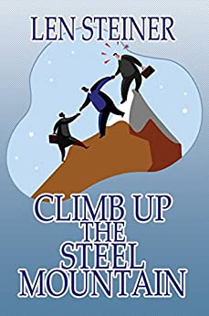 Climb Up the Steel Mountain by [Steiner, Len]