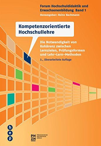 Kompetenzorientierte Hochschullehre (E-Book): Die Notwendigkeit von Kohärenz zwischen Lernzielen, Prüfungsformen und Lehr-Lern-Methoden (German Edition)