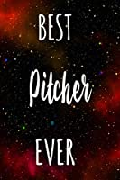Best Pitcher Ever: The perfect gift for the professional in your life - Funny 119 page lined journal!