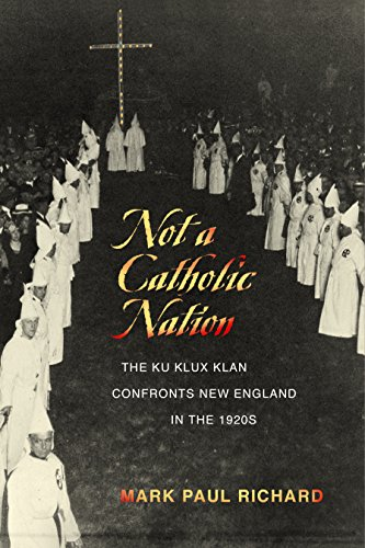 Not a Catholic Nation: The Ku Klux Klan Confronts New England in the 1920s (English Edition)