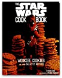 The Complete Star Wars Cook Book (Wookiee Cookies Darth Malt and Other Galactic Recipes)