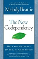 The New Codependency: Help and Guidance for Today's Generation by Melody Beattie(2009-12-29)