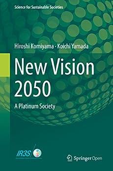 New Vision 2050: A Platinum Society (Science for Sustainable Societies) by [Hiroshi Komiyama, Koichi Yamada]