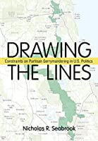 Drawing the Lines: Constraints on Partisan Gerrymandering in U.S. Politics