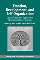 Emotion, Development, and Self-Organization: Dynamic Systems Approaches to Emotional Development (Cambridge Studies in Social and Emotional Development)