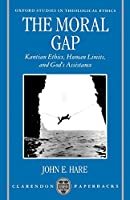 The Moral Gap: Kantian Ethics, Human Limits, and God's Assistance (Oxford Studies in Theological Ethics)
