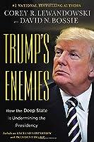 Trump's Enemies: How the Deep State Is Undermining the Presidency