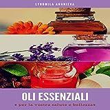 Oli essenziali per la vostra salute e bellezza [Essential Oils for Your Health and Beauty]