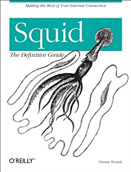 [Wessels, Duane]のSquid: The Definitive Guide: The Definitive Guide (Definitive Guides) (English Edition)