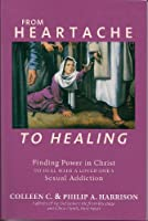 From Heartache to Healing: Finding Power in Christ to Deal With a Loved One's Sexual Addiction