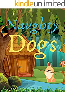 Naughty Dogs: Naughty Dogs books for kids, Bedtime story, Fable Of  Naughty Dogs, tales to help children fall asleep fast. Animal Short Stories, By Picture Book For Kids 2-6 Ages (English Edition)