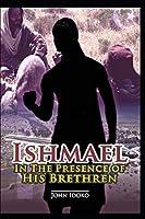 ISHMAEL: In the Presence  of his Brethren