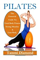 Pilates for Beginners: The Essential Guide to Total Body Fitness, Strong Muscles & Lean Body