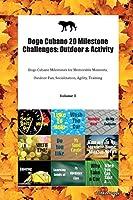 Dogo Cubano 20 Milestone Challenges: Outdoor & Activity Dogo Cubano Milestones for Memorable Moments, Outdoor Fun, Socialization, Agility, Training Volume 3