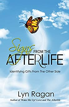 Signs From The Afterlife: Identifying Gifts From The Other Side by [Ragan, Lyn]