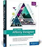 Affinity Designer: Schritt fuer Schritt zu Vektorkunst, Illustration und Screendesign - fuer Mac  und Windows