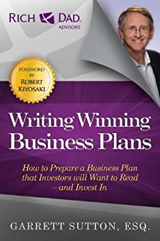 Writing Winning Business Plans: How to Prepare a Business Plan that Investors Will Want to Read and Invest In (Rich Dad Advisors) by [Sutton, Garrett]