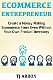 E-Commerce Entrepreneur: Create a Money Making Ecommerce Store Even Without Your Own Product Inventory (English Edition)
