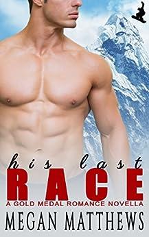 His Last Race (Gold Medal Romance Book 1) by [Matthews, Megan]