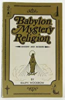 Babylon Mystery Religion: Ancient & Modern