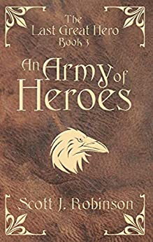 [Robinson, Scott J]のAn Army of Heroes (The Last Great Hero Book 3) (English Edition)