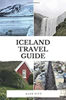 Iceland Travel Guide: The ultimate traveler's Iceland guidebook, facts, how to travel, costs, regions, sights and more